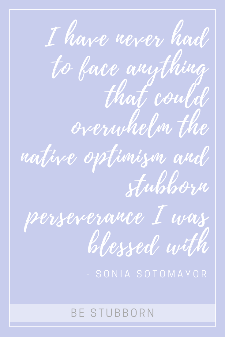 Sonia Sotomayor quote | Joanne Becker | Be Stubborn | Coaching | small business, creative coaching, resources, content creator