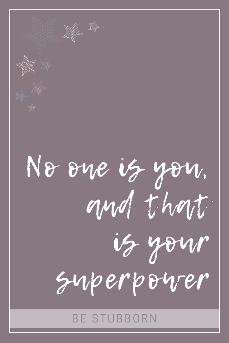 No one is you and that is your superpower | Joanne Becker | Be Stubborn | Coaching | small business, creative coaching, resources, content creator