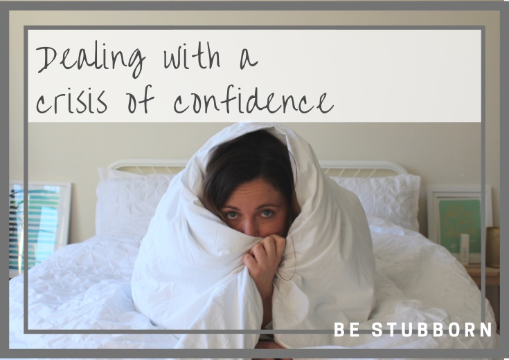 Dealing with a crisis of confidence; advice | Joanne Becker | Be Stubborn | Coaching | small business, creative coaching, resources, content creator