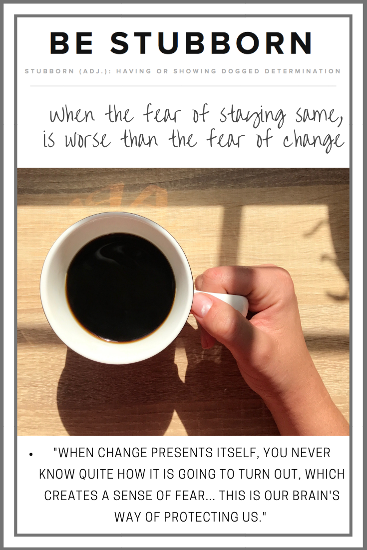 When the fear of staying same, is worse than the fear of change | Joanne Becker | Be Stubborn | Coaching | small business, creative coaching, resources, content creator