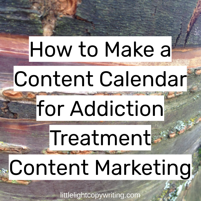how to make a content calendar for addiction treatment marketing