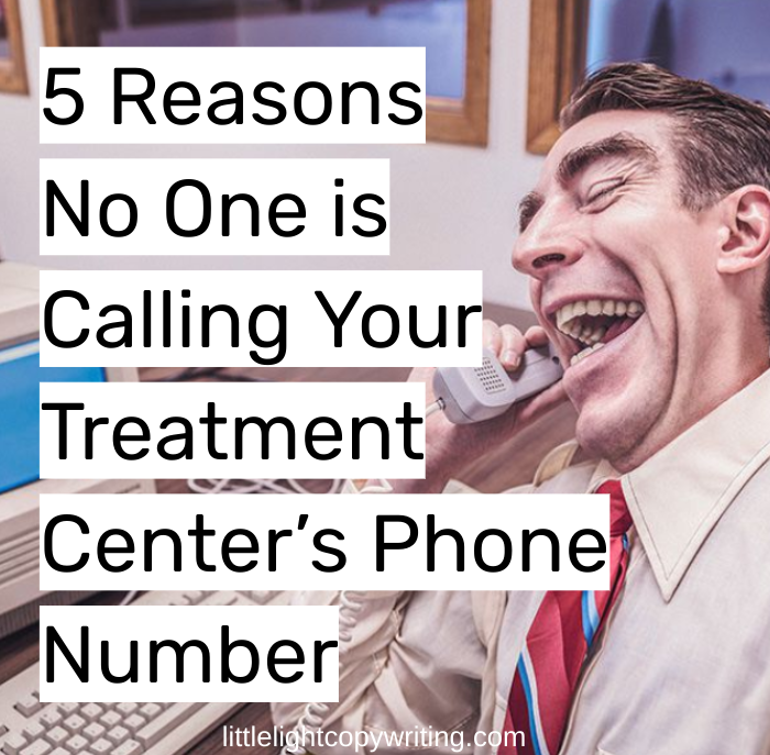 5 reasons no one is calling your addiction treatment centers phone number