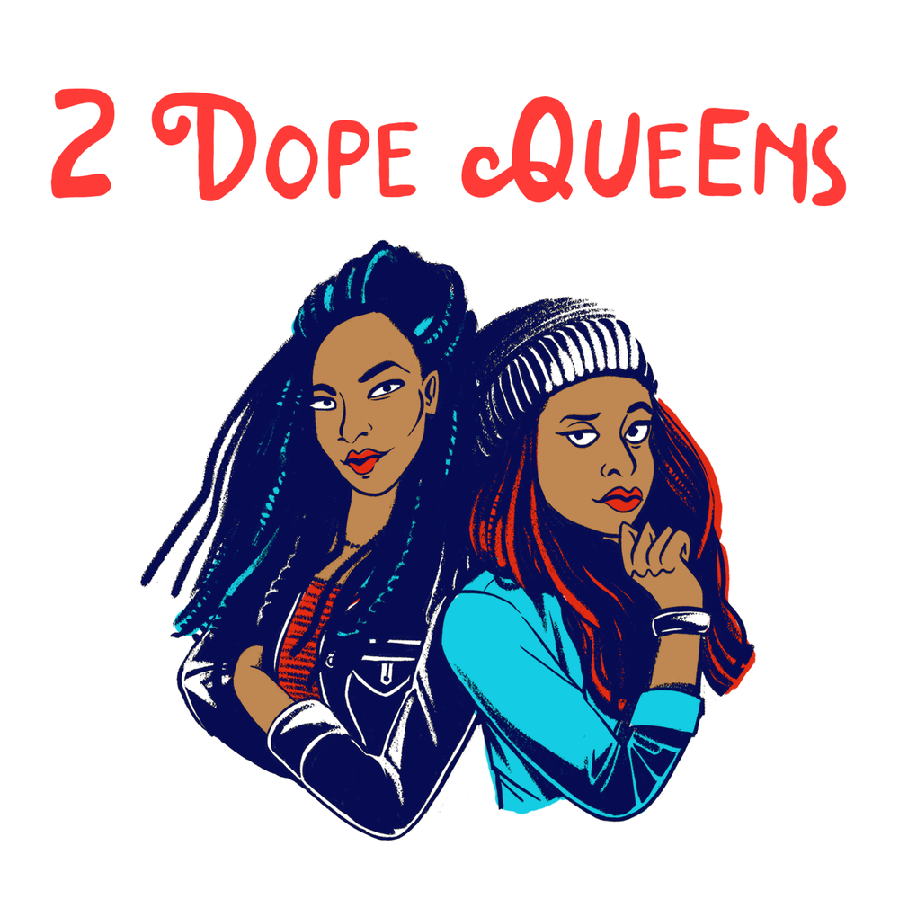 2 Dope Queens - Two BFF's based in New York, Phoebe Robinson and Jessica Williams are hilarious and unapologetic comedians who dive into the raw and personal sh*t about sex, romance, race and everything in between. Their honesty is a must for today's society as they pave the way for conversations that are often too taboo to talk about, yet are extremely important. They truly are two dope queens leading the way.Let's get REAL.