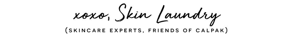 xoxo, Skin Laundry (skincare experts, friends of calpak)