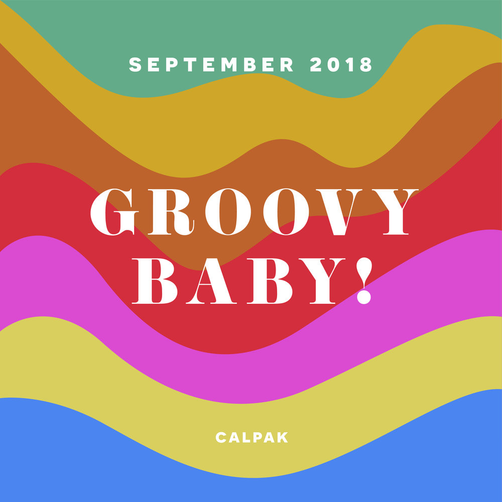 September 2018, GROOVY BABY!, CALPAK