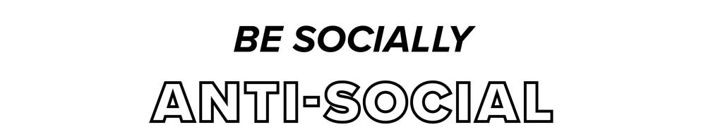 be socially anti-social