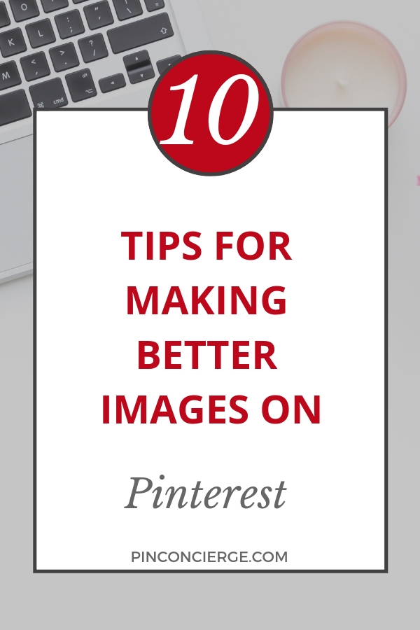 10 tips for making better images on Pinterset.jpg