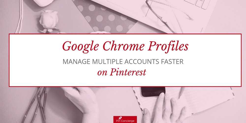 Pinterest VA Hack: Use Google Profiles to manage multiple accounts quickly and easily.