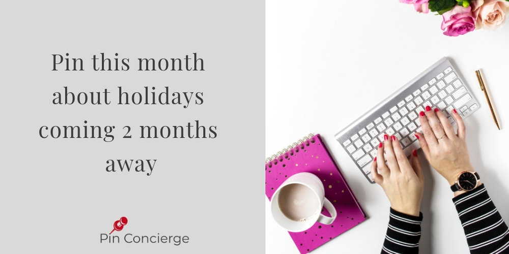 You want to pin in March the holidays that are happening 2 months away. Pinners are pa