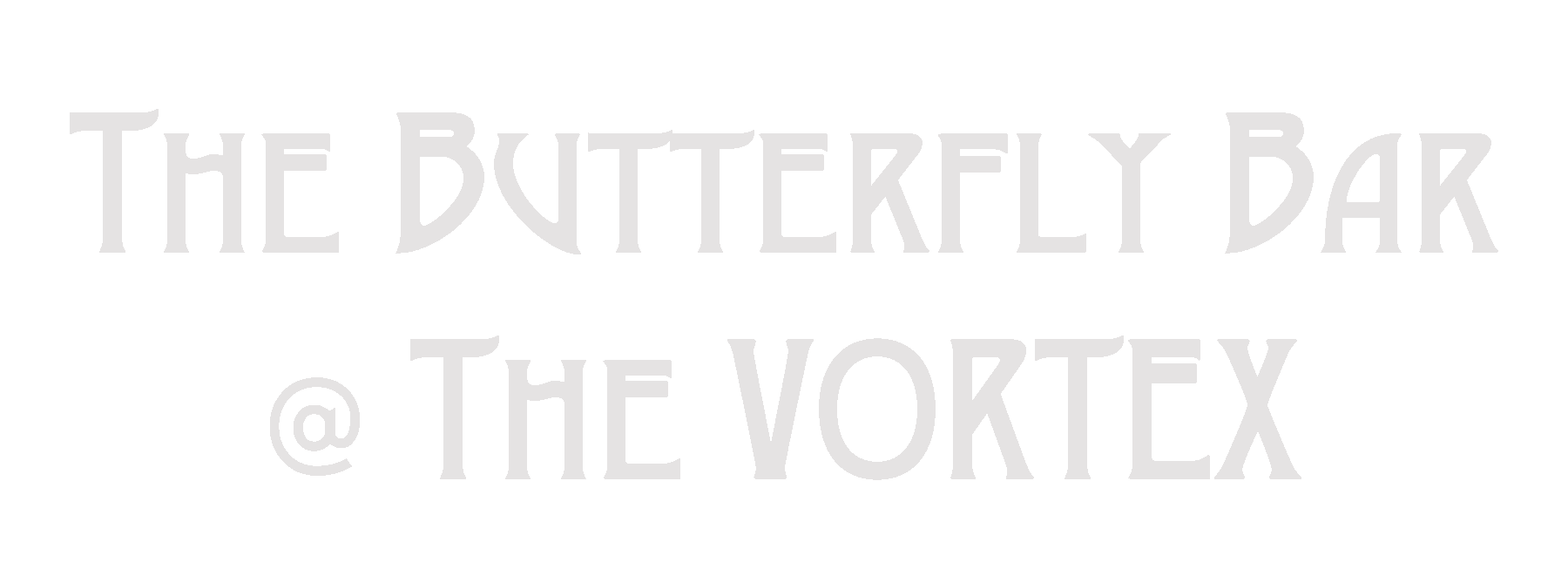 THE BUTTERFLY BAR @ THE VORTEX