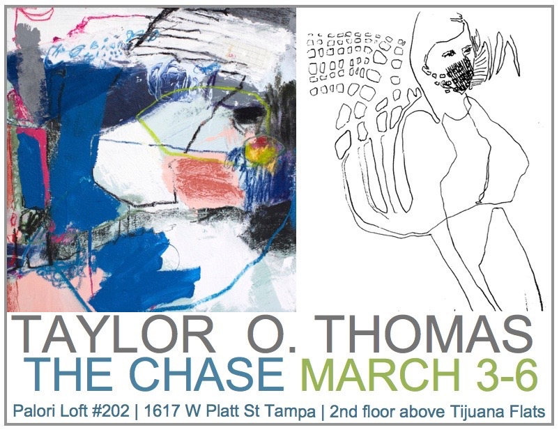 Taylor O. Thomas : The Chase - March 4 - 6, 2017This solo exhibition will present drawings and select paintings from my recent series, The Chase, to the Tampa Bay community. The show is curated Katherine Gibson of Arthouse3, with Pop-Up Gallery space provided by Palori Loft. Be sure to check out 83 Degrees 's article that discusses the exhibition and its collaborators.
