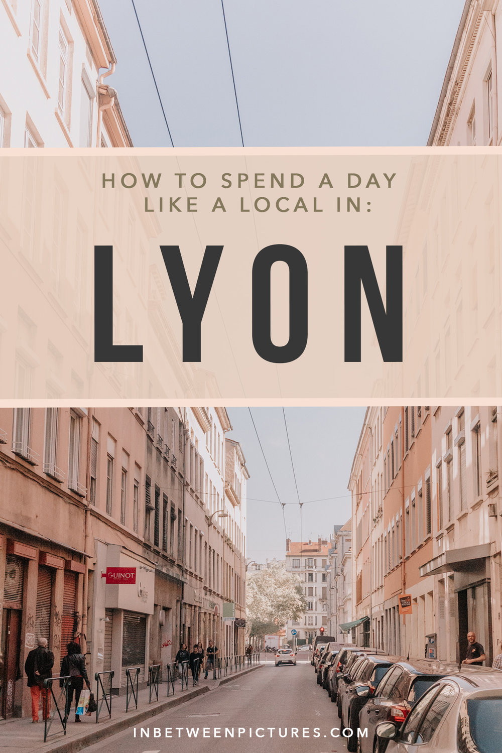 How To Spend a Day Like a Local In Lyon