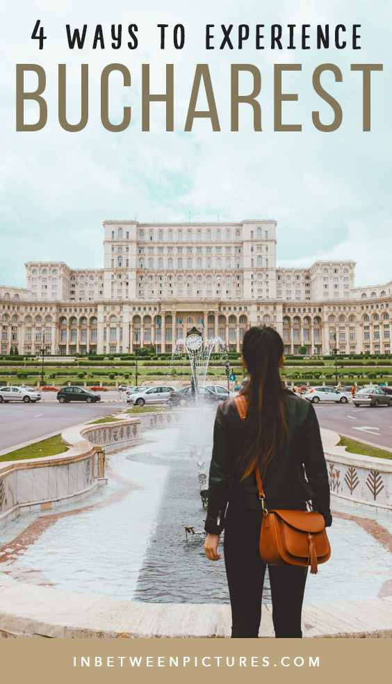 4 Ways To Experience Bucharest Romania