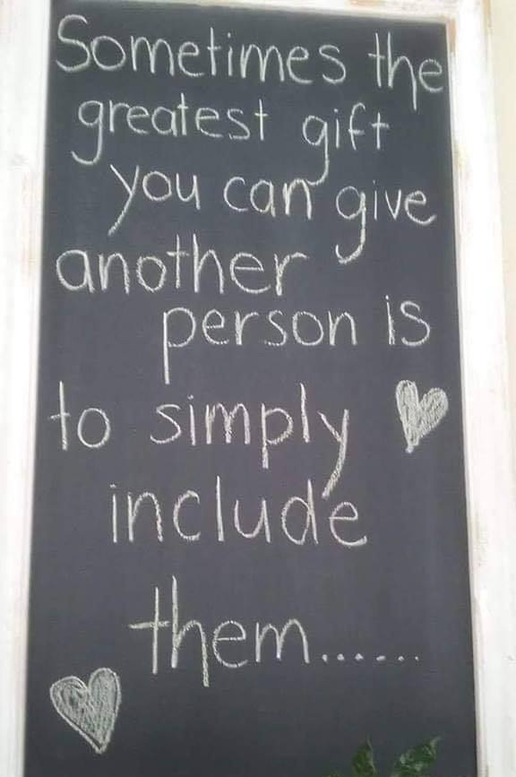 Quote saying 'sometimes the greatest gift you can give another person is to simply include them'
