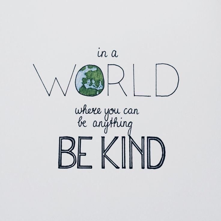 Quote saying 'in a world where you can be anything, be kind'