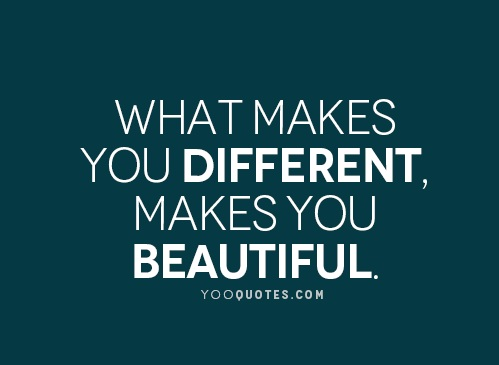 Quote saying 'what makes you different, makes you beautiful'