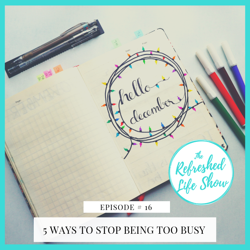 5 Ways to Stop Being Too Busy