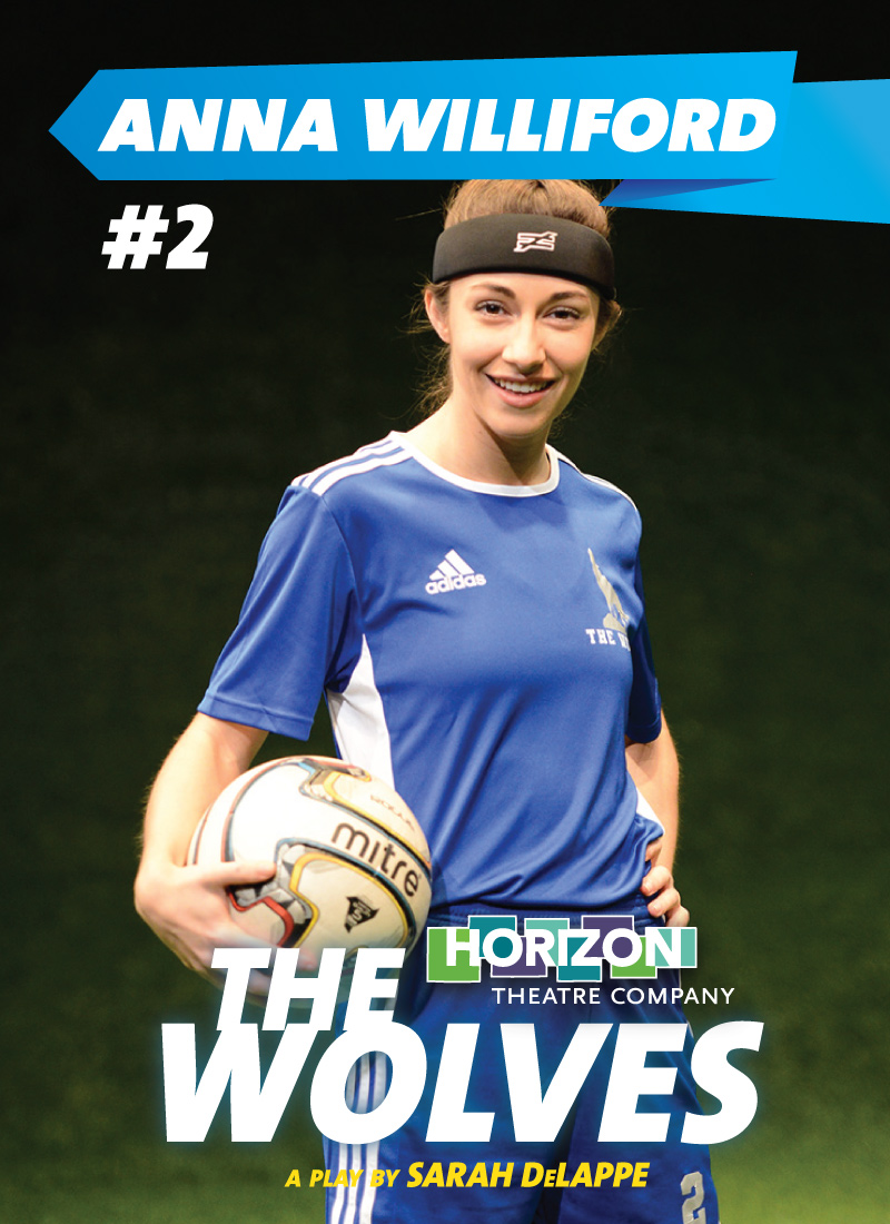 "The Wolves - Anna learned how to play soccer and stormed the ""field"" nightly in Horizon Theatre's production of The Wolves. The show, which ran from February 2 through March 3, was a hit among critics and audiences in Atlanta."