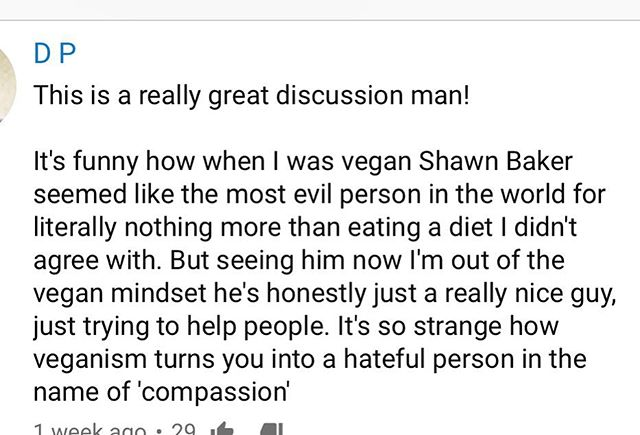"""""""When I was vegan.....Veganism turns you into a hateful person"""" - I've literally had hundreds of ex vegans that now thank me for what I'm doing! I honestly don't want to see anyone be sick, even if they disagree with me or flat out hate me!"""