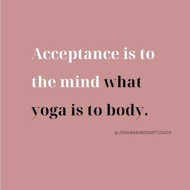 Acceptance is an exercise in flexibility. It is about being soft in the face of what is hard. All it takes is acknowledging reality exactly as it is (not saying that it is OK the way it is, but that it is the way it is). In yoga we meet our bodies where they're at and come out feeling lighter, looser, more open. The same is true for acceptance. Meet reality where it is and come out feeling stronger, more curious, more flexible. We got this.