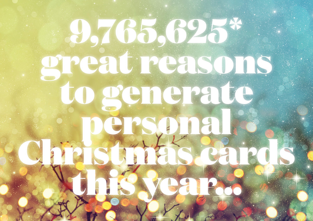 9,765,625 great reasons to generate personal Christmas cards this year.
