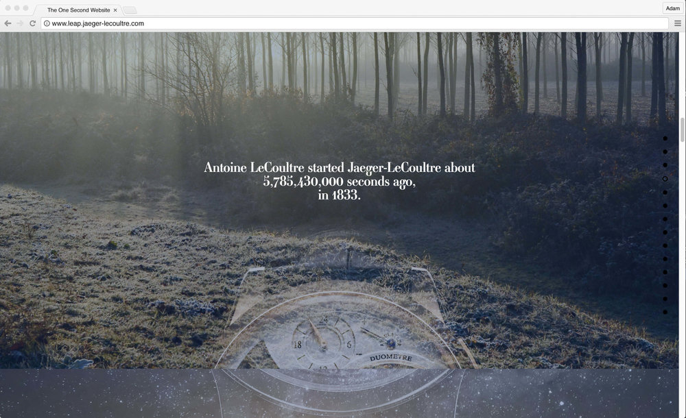 Jaeger-LeCoultre: 1 Second Website. Antoine LeCoultre started Jaeger-LeCoultre about 5,785,430,000 seconds ago, in 1833.