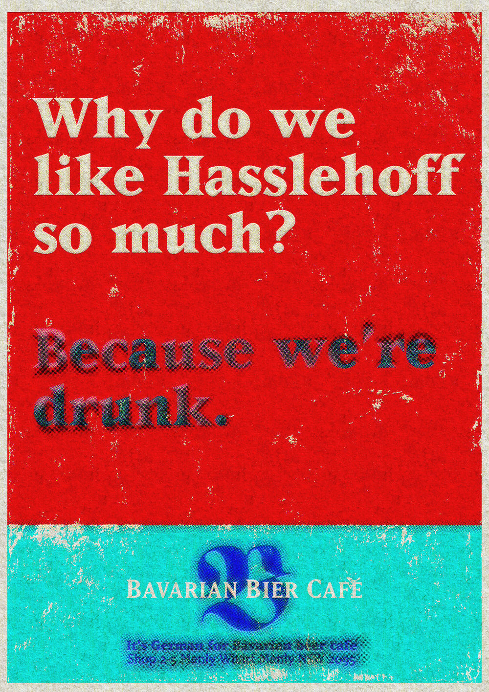 Bavarian Bier Café: print Ad. Q: Why do we like Hasselhoff so much? A: Because we're drunk