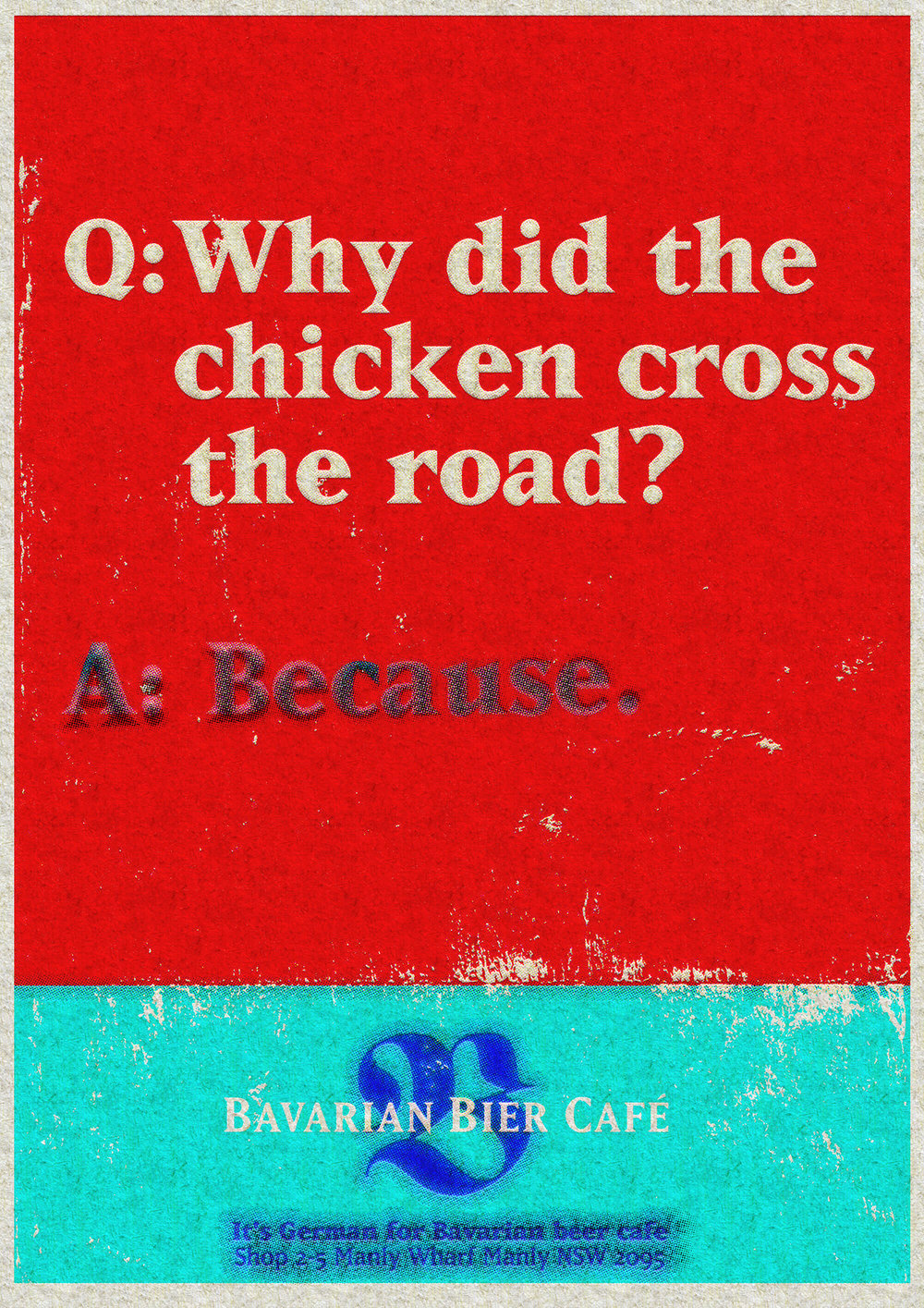 Bavarian Bier Café: print Ad. Q: Why did the chicken cross the road? A: Because.