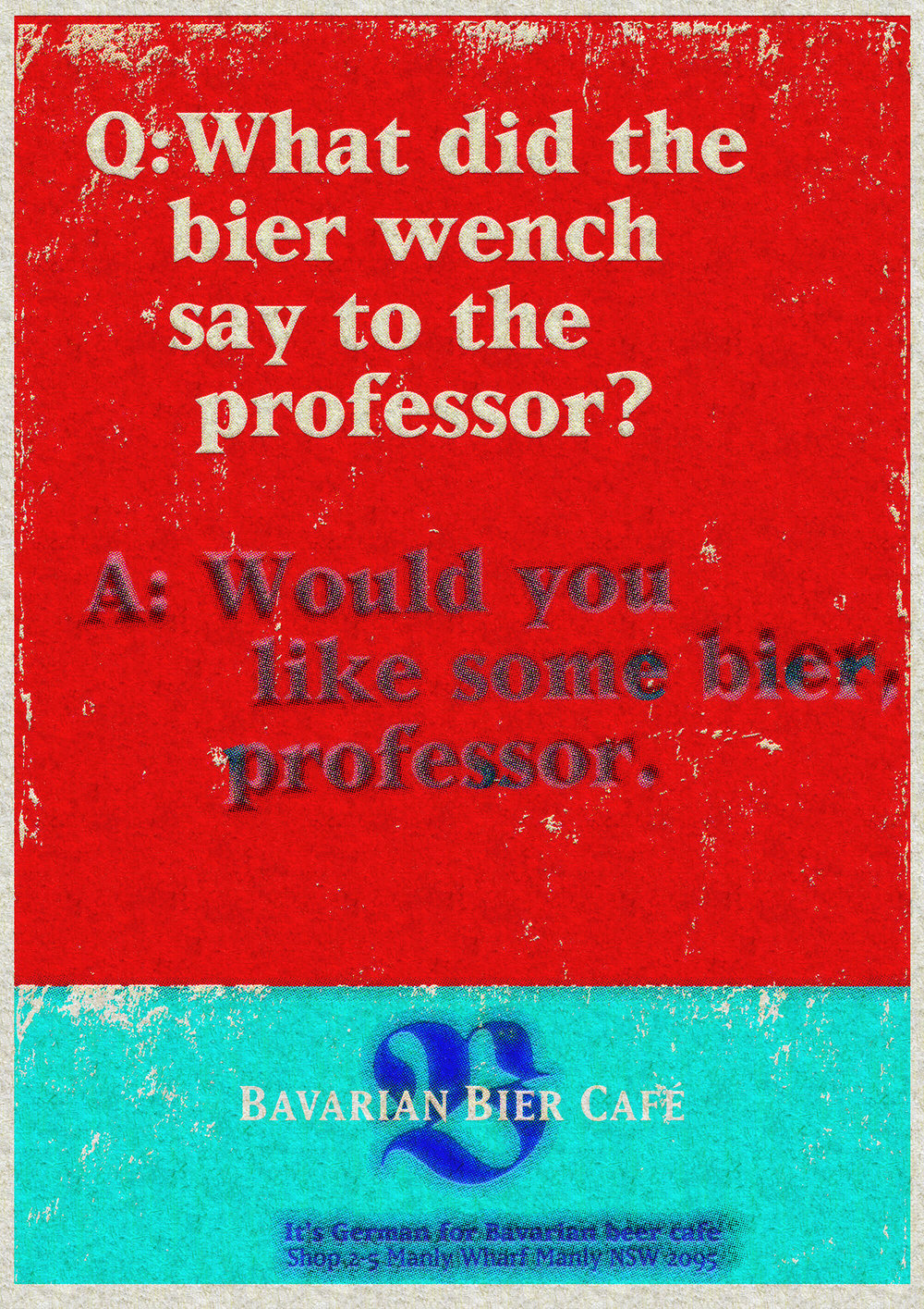Bavarian Bier Café: print Ad. Q: What did the bier wench say to the professor? A: Hello professor.