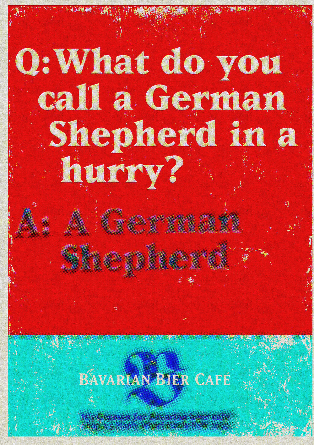 Bavarian Bier Café: print Ad. Q: What do you call a German Shepard in a hurry? A: A German Shepard.