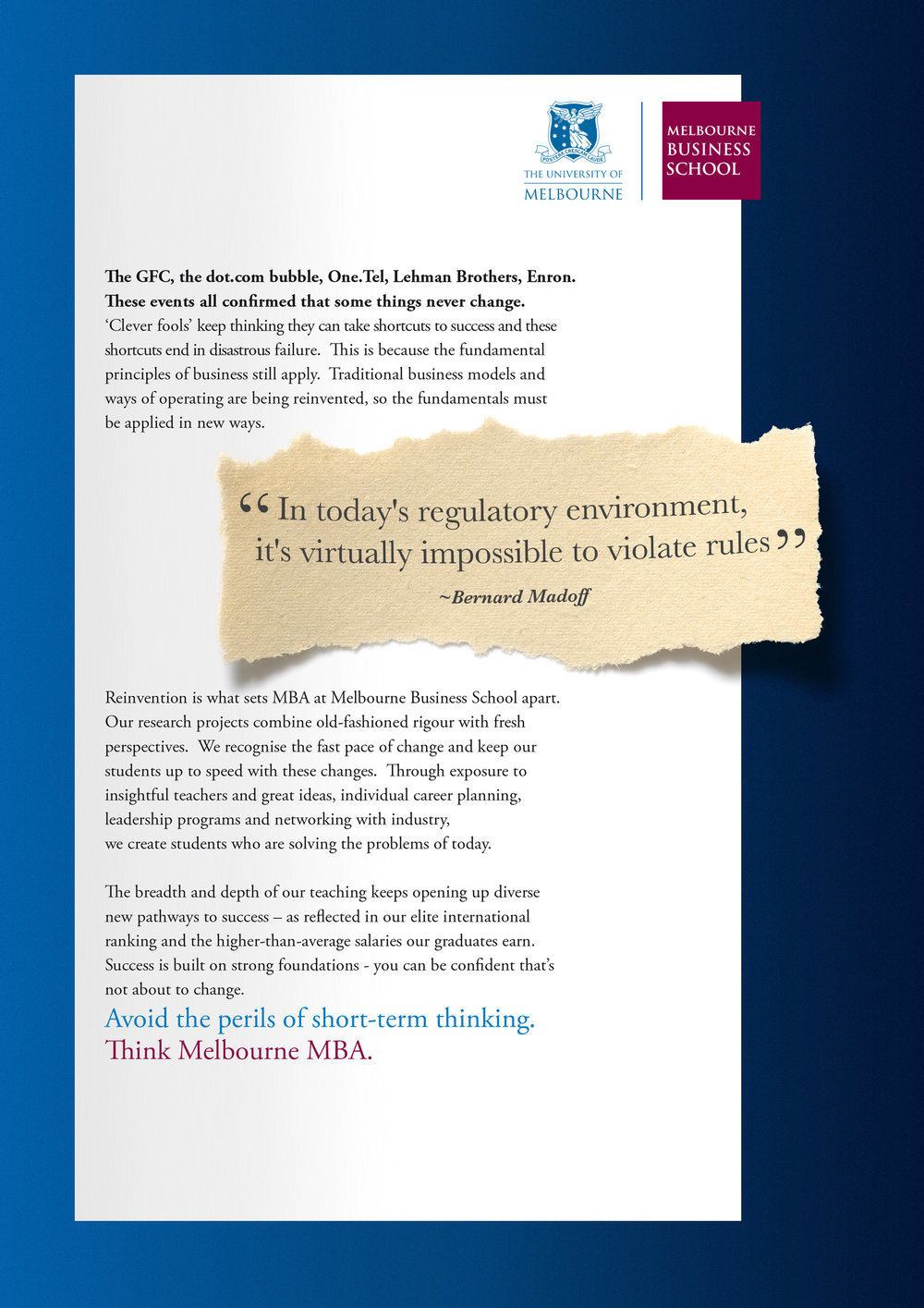"Melbourne University: MBA - ""Avoid the perils of short-term thinking"" ""In today's regulatory environment it's virtually impossible to violate rules"" - Bernard Madoff - Print Ad"