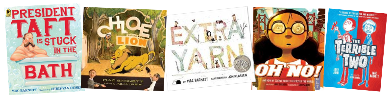 President Taft is Stuck in the Bath  (Candlewick Press, 2016),  Chloe and the Lion  (Disney-Hyperion, 2012),  Extra Yarn  (Balzer & Bray, 2012),  Oh No!: Or How My Science Project Destroyed the World  (Disney-Hyperiod, 2010),  The Terrible Two  (Amulet Books, 2017)