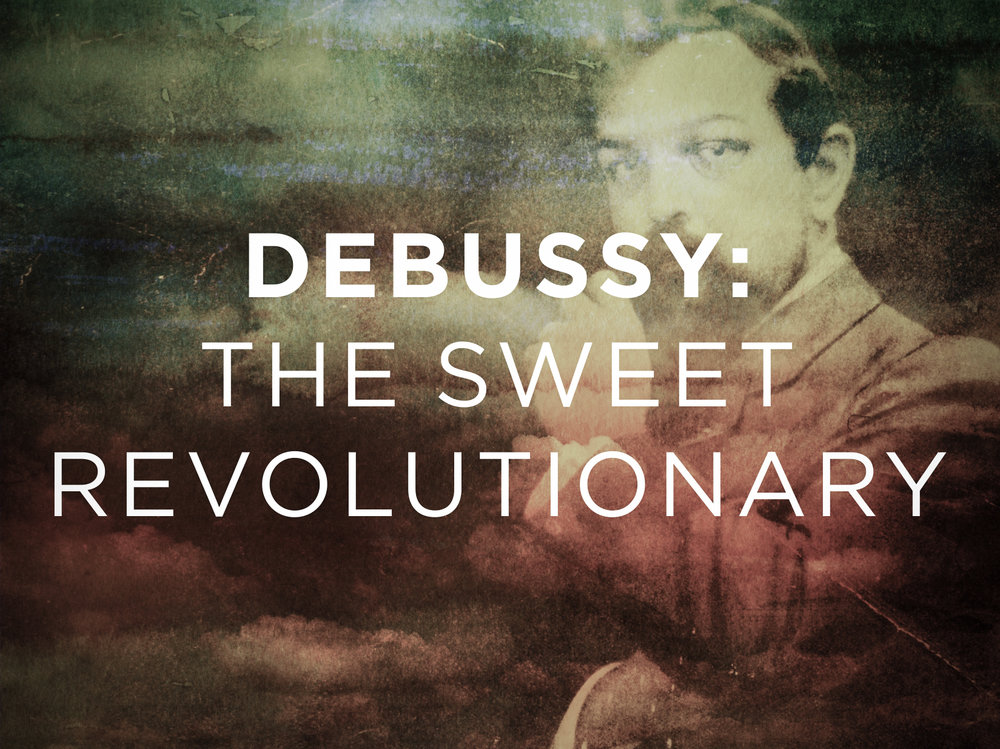 Debussy was the sweet revolutionary.jpg