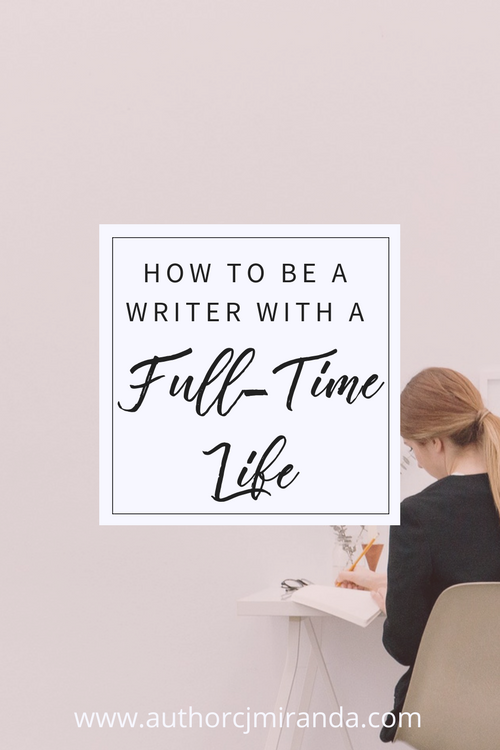 How to balance being a writer with your full-time life | a blog post at authorcjmiranda.com