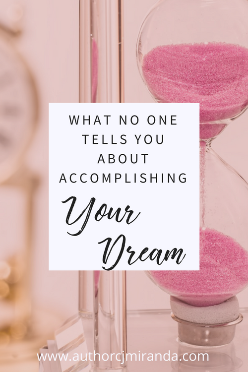 The things that no one tells you about accomplishing your dream | a blog post at authorcjmiranda.com