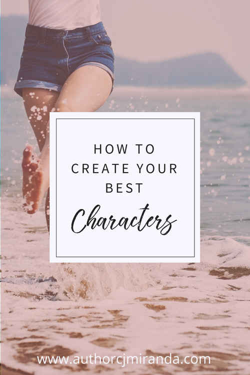 How to create your best characters | a blog post at authorcjmiranda.com
