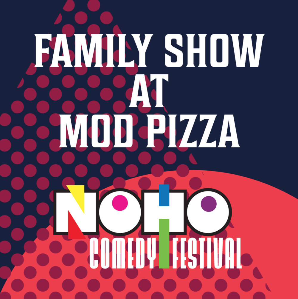 WED, MAY 16   Family Show   MOD Pizza   5300 Lankershim Blvd #103    7:00pm    Comedy as you like it.     Featured Comics:  Armando Anto, Chris Wallace, Corey Rodrigues, Cory Michaelis, Dustin Nickerson, Jay Whittaker, Spencer James & Vince August