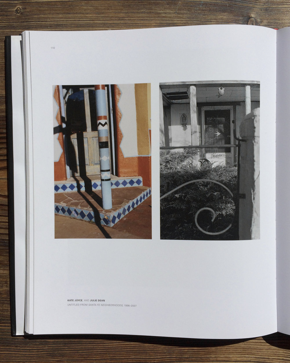 Through the Lens: Creating Santa Fe   , edited by Mary-Anne Redding and Krista Elrick, Museum of New Mexico Press, 2008. My aunt Julie Dean taught me photography when I was a teenager, we would take photo walks around Santa Fe. Diptych, Julie Dean (color) Kate Joyce (B&W) 1996
