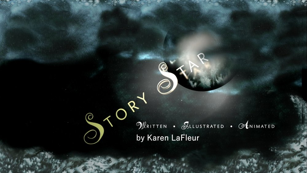 STORY STAR : Artwork & Animation by Karen LaFleur & Music by Nancy Tucker