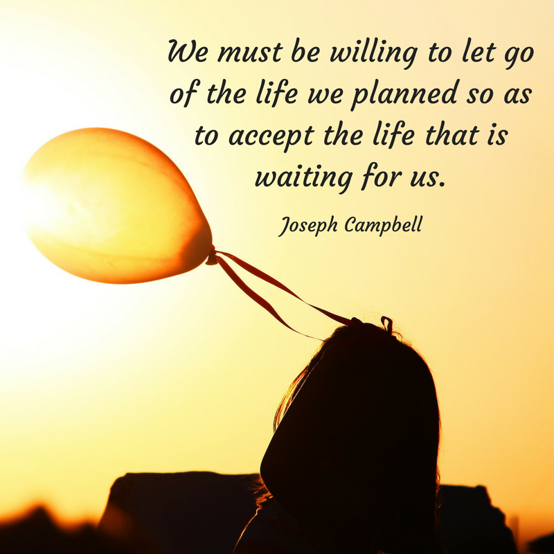 We must be willing to let go of the life we planned so as to accept the life that is waiting for us..png