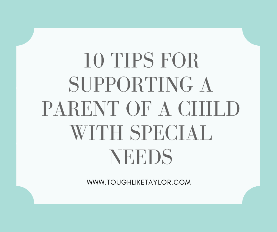 10 TIPS FOR SUPPORTING A PARENT OF A CHILD WTIH SPECIAL NEEDS.png