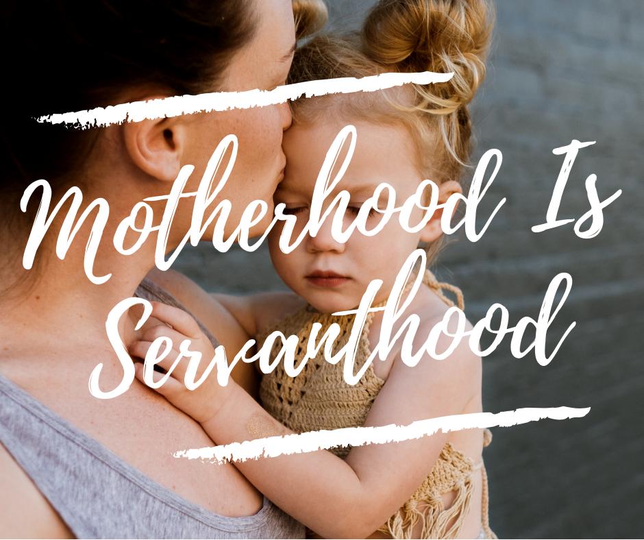 Motherhood is Servanthood.png