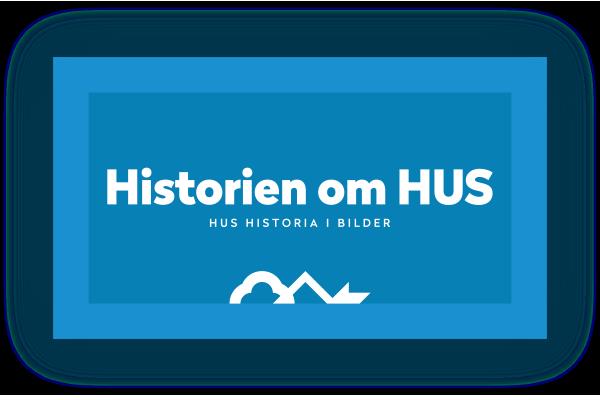 Historien om HUS - HUS historia i bilder