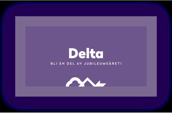 Delta - Bli en del av jubileumsåret!