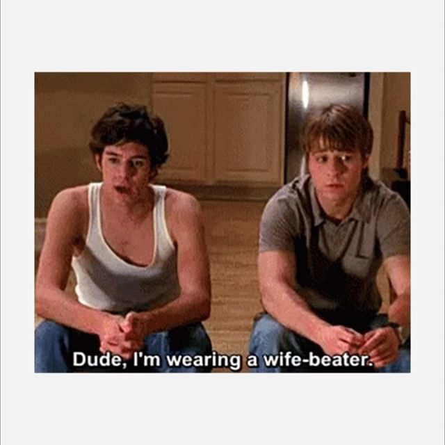 "Oh man, turns out people have been calling tank tops ""wife beaters"" on TV and in films since the 30s. The OC came out around that time right? 😬  #notawifebeater"