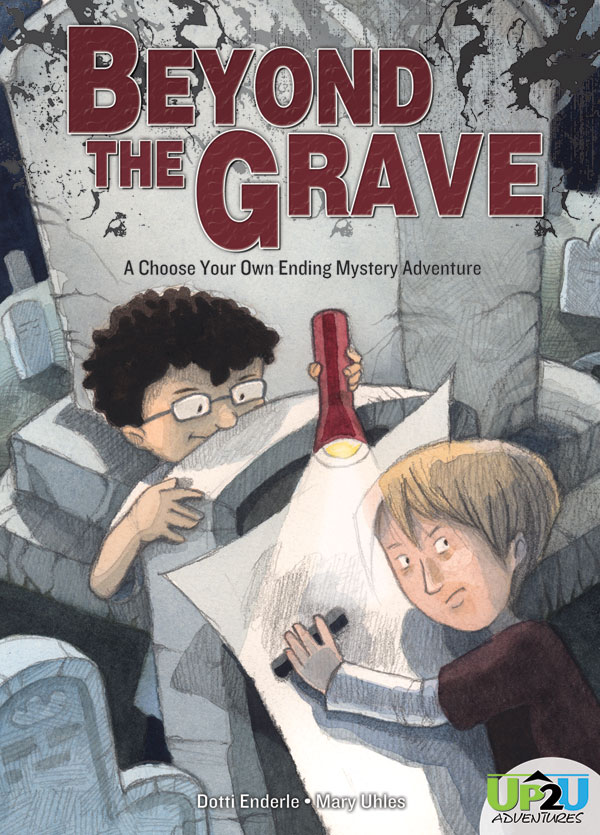 Beyond The Grave   Written by Dotti Enderle, illustrated by Mary Reaves Uhles   Available from Magic Wagon, a division of ABDO Books , Chapter book 80 pages  Dylan's creepy hobby is getting gravestone rubbings from the old cemetery. He thinks that one from Dr. Naper, Cedarville's own Dr. Frankenstein, would make a perfect addition to his history project. Getting the rubbing is more difficult than Dylan thought! Will he and his history partner uncover the mystery of Dr. Naper? The ending is Up2U, so which ending will you choose? No copies nearby? Order it from  my local bookstore .