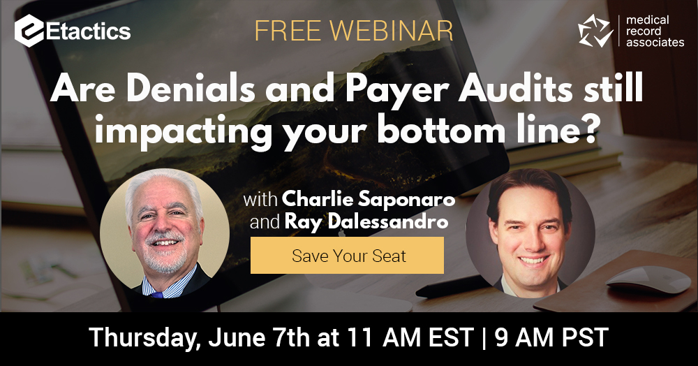 On Thursday, June 7th at 11 AM EST Etactics and Medical Record Associates will be hosting the webinar  Are Denials and Payer Audits still impacting your bottom line?