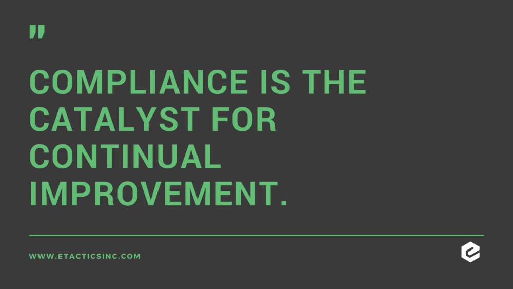 We believe that compliance is the catalyst for continual improvement