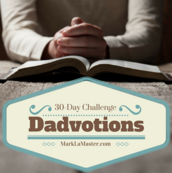 30 Day Devotional Challenge  |  Uplifting Dads  |  Faith-Based Fatherhood Resources and Community