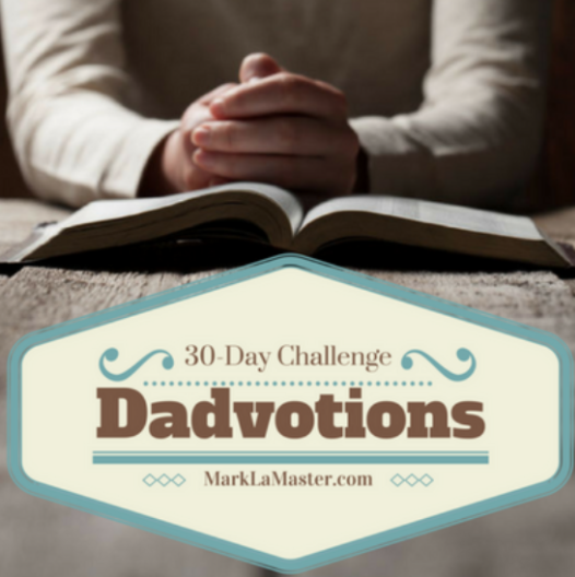30-Day Devotions Challenge  |   Uplifting Dads  |   Faith-Based Fatherhood Resources and Community